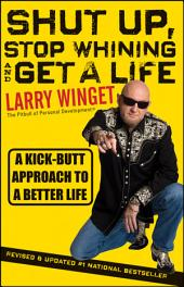 Shut Up, Stop Whining, and Get a Life: A Kick-Butt Approach to a Better Life, Edition 2