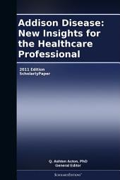Addison Disease: New Insights for the Healthcare Professional: 2011 Edition: ScholarlyPaper