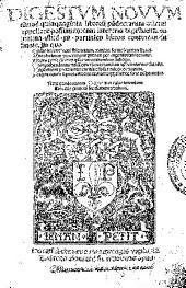 Digestum nouum quod quinquaginta libroru[m] pa[n]dectarum Calcem appellare possumus cum inter tria digestorum volumina istud. XII partiales libros continens sit finale ...