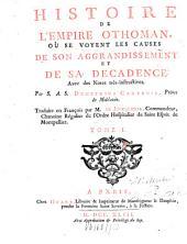Histoire De L'Empire Othoman, Où Se Voyent Les Causes De Son Aggrandissement Et De Sa Decadence: Avec des Notes trés-instructives, Volume1