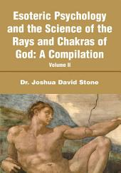 Esoteric Psychology and the Science of the Rays and Chakras of God:A Compilation: Volume 2