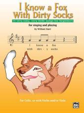 I Know a Fox with Dirty Socks: 77 Very Easy, Very Little Songs for Beginning Cellists to Sing, to Play