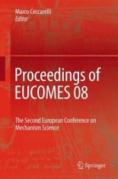 Proceedings of EUCOMES 08: The Second European Conference on Mechanism Science