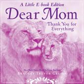 Dear Mom: A Little E-Book Edition Thank You for Everything