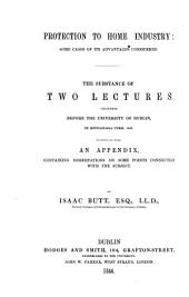 Protection to Home Industry: Some Cases of Its Advantages Considered : the Substance of Two Lectures Delivered Before the University of Dublin, in Michaelmas Term, 1840 : to which is Added an Appendix, Containing Dissertations on Some Points Connected with the Subject