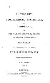 A Dictionary, Geographical, Statistical, and Historical: Of the Various Countries, Places and Principal Natural Objects in the World, Volume 1