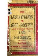 The Laws and Bye Laws of Good Society: a Code of Modern Etiquette, by F. W. R. and Lord Charles X.