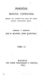 Poesías selectas castellanas, desde en tiempo de Juan de Mena hasta nuestros dias: Recogidas y ordenadas por Manuel Josef Quintana, Volumen 2