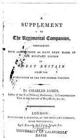 The Regimental Companion: Containing the Relative Duties of Every Officer in the British Army; and Rendering the Principles of System and Responsibility Familiar. Supplement