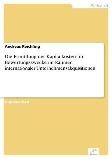 Die Ermittlung der Kapitalkosten f  r Bewertungszwecke im Rahmen internationaler Unternehmensakquisitionen PDF