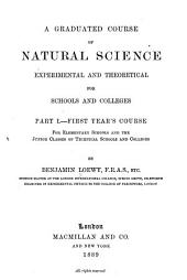A Graduated Course of Natural Science, Experimental and Theoretical for Schools and Colleges: Part I.-[II]. ..., Part 2