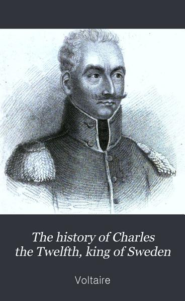Download The History of Charles the Twelfth  King of Sweden Book