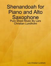 Shenandoah for Piano and Alto Saxophone - Pure Sheet Music By Lars Christian Lundholm