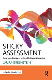Sticky Assessment: Classroom Strategies to Amplify Student Learning