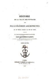 Histoire de la vie et des ouvrages des plus célèbres architects du XI. siècle jusqu'à la fin du XVIII.: accompagnée de la vie du plus remarquable édifice de chaucun d'eux, Volume2