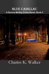 Blue Cadillac: A Serena McKay Crime Novel (Book 2)