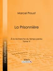 A la recherche du temps perdu: Tome V - La Prisonnière