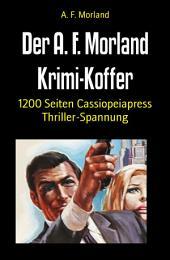 Der A. F. Morland Krimi-Koffer: 1200 Seiten Thriller-Spannung