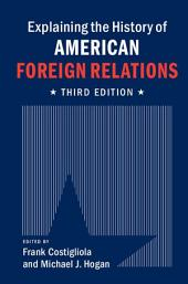 Explaining the History of American Foreign Relations: Edition 3