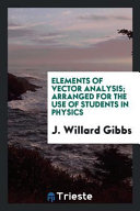 Elements of Vector Analysis  Arranged for the Use of Students in Physics Book