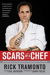 Scars of a Chef: The Searing Story of a Top Chef Marked Forever by the Grit and Grace of Life in the Kitchen