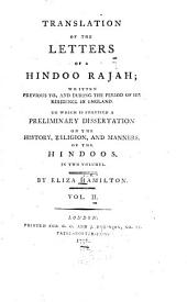 Translation of the Letters of a Hindoo Rajah: Written Previous To, and During the Period of His Residence in England : to which is Prefixed a Preliminary Dissertation on the History, Religion, and Manners, of the Hindoos, Volume 2