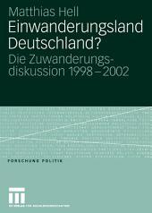 Einwanderungsland Deutschland?: Die Zuwanderungsdiskussion 1998–2002