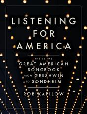 Listening for America  Inside the Great American Songbook from Gershwin to Sondheim PDF