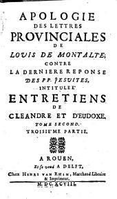 Apologie des lettres provinciales de Louis de Montalte, contre la derniere reponse des PP. jesuites, intitulée: Entretiens de Cleandre et d'Eudoxe: Volume1