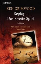 Replay - Das zweite Spiel: Roman - Mit einem Vorwort von John Grant
