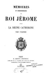 Mémoires et correspondance du roi Jérôme et de la reine Catherine ...