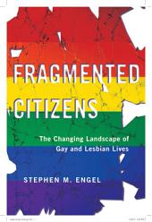 Fragmented Citizens: The Changing Landscape of Gay and Lesbian Lives