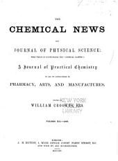 "The Chemical News and Journal of Industrial Science; with which is Incorporated the ""Chemical Gazette."": A Journal of Practical Chemistry in All Its Applications to Pharmacy, Arts and Manufactures, Volume 12"
