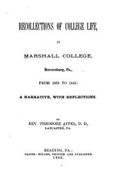 Recollections of College Life, at Marshall College, Mercersburg, Pa., from 1839-1845: Narrative, with Reflections