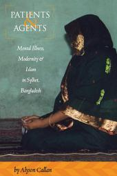 Patients and Agents: Mental Illness, Modernity and Islam in Sylhet, Bangladesh