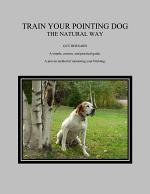 TRAIN YOUR POINTING DOG THE NATURAL WAY