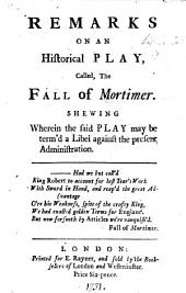 Remarks on an historical play, called, The Fall of Mortimer