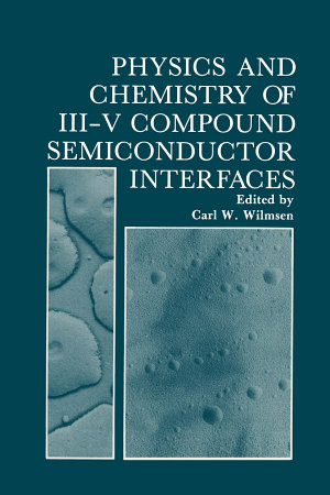 Physics and Chemistry of III V Compound Semiconductor Interfaces PDF