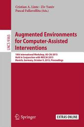 Augmented Environments for Computer-Assisted Interventions: 10th International Workshop, AE-CAI 2015, Held in Conjunction with MICCAI 2015, Munich, Germany, October 9, 2015. Proceedings