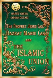 The Prophet Jesus (as), Hazrat Mahdi (as) and The Islamic Union