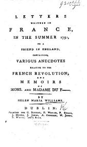 Letters written in France in the summer 1790, to a friend in England: containing various anecdotes relative to the French Revolution ... The third edition