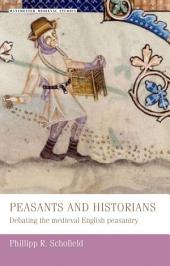 Peasants and historians: Debating the medieval English Peasantry