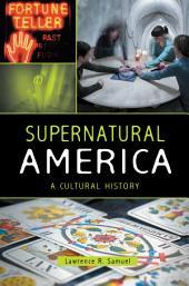 Supernatural America: A Cultural History: A Cultural History