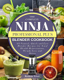 The Complete Ninja Professional Plus Blender Cookbook