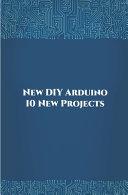 New DIY Arduino 10 New Projects PDF