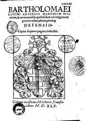 Bartholomaei Latomi Aduersus Martinum Buccerum, de controuersijs quibusdam ad religionem pertinentibus, altera plenaq[ue] defensio. Capita sequens pagina indicabit