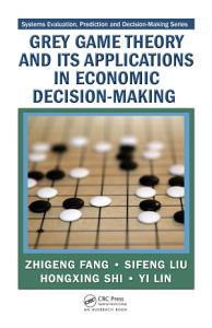 Grey Game Theory and Its Applications in Economic Decision Making Book