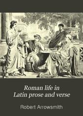 Roman life in Latin prose and verse: illustrative readings from Latin literature