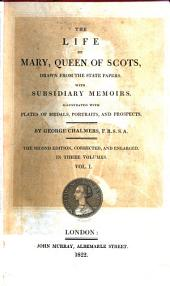 The Life of Mary, Queen of Scots: Drawn from the State Papers, with Subsidiary Memoirs, Volume 1