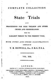 Cobbett's Complete Collection of State Trials and Proceedings for High Treason: And Other Crimes and Misdemeanor from the Earliest Period to the Present Time ... from the Ninth Year of the Reign of King Henry, the Second, A.D.1163, to ... [George IV, A.D.1820], Volume 13
